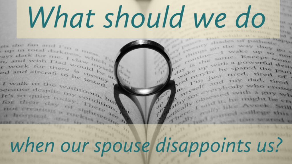 What should we do when our spouse disappoints us?